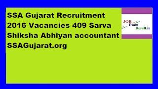 SSA Gujarat Recruitment 2016 Vacancies 409 Sarva Shiksha Abhiyan accountant SSAGujarat.org