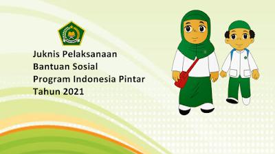 Petunjuk Teknis Pelaksanaan Bantuan Sosial Program Indonesia Pintar (PIP) Tahun 2021