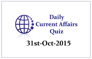 Current Affairs Quiz- 31st October- 2015