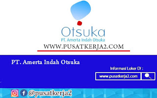 Lowongan Kerja SMA SMK D3 S1 PT Amerta Indah Otsuka Juli 2020