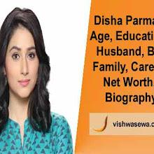 Disha Parmar: Biography in hindi, Age, Education, Family, Career, Awards