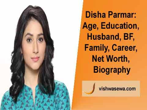 Disha Parmar: Biography, Age, Education, Family, Career, Awards
