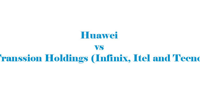 Huawei Sues Infinix, Itel & Tecno (Transsion Holdings) Over IP Theft