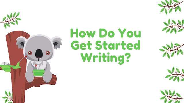 How Do You Get Started Writing?