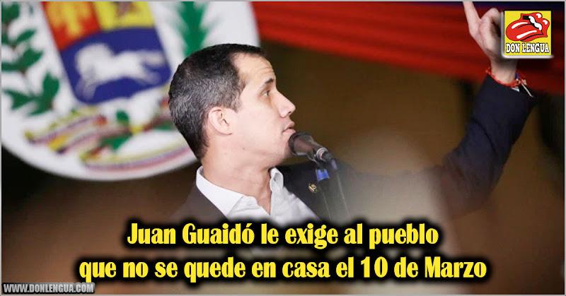Juan Guaidó le exige al pueblo que no se quede en casa el 10 de Marzo