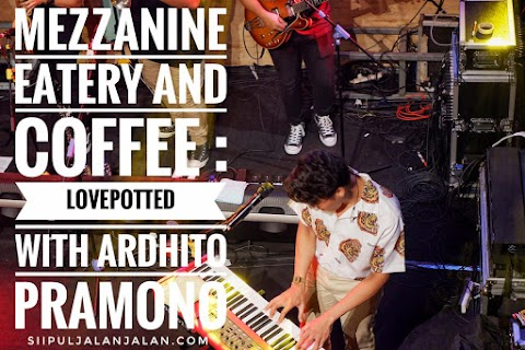 Mezzanine Eatery and Coffee : LOVEPOTTED with Ardhito Pramono