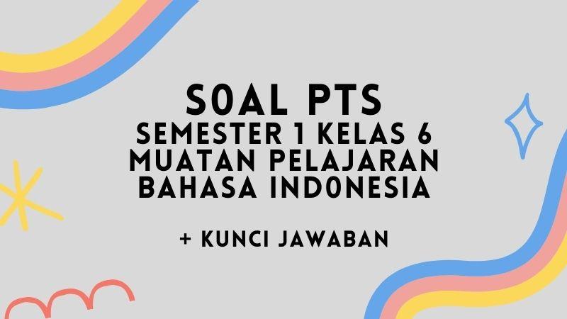 Soal Penilaian Tengah Semester 1 Kelas 6 Muatan Pelajaran Bahasa Indonesia dan Kunci Jawaban