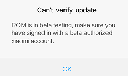 Can't Verify Update. ROM is in Beta Testing, make sure you have signed in with a beta autorized Xiaomi account