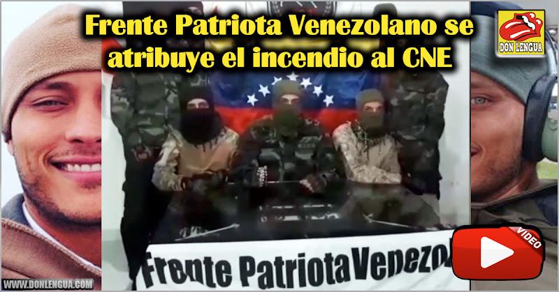 Frente Patriota Venezolano se atribuye el incendio al CNE