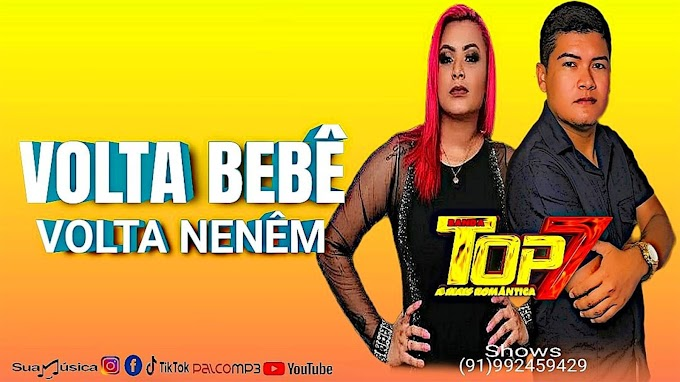 VOLTA BEBÊ VOLTA NENÊM - BANDA TOP 7