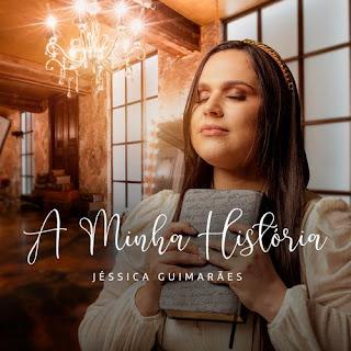 Baixar Música Gospel A Minha História - Jéssica Guimarães Mp3