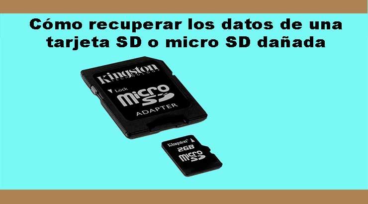 Cómo recuperar los datos de una tarjeta SD o micro SD dañada