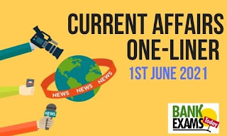 Current Affairs One-Liner: 1st June 2021
