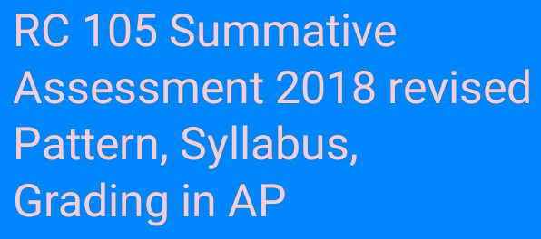 RC 105 Summative Assessment 2018 revised Pattern, Syllabus, Grading in AP