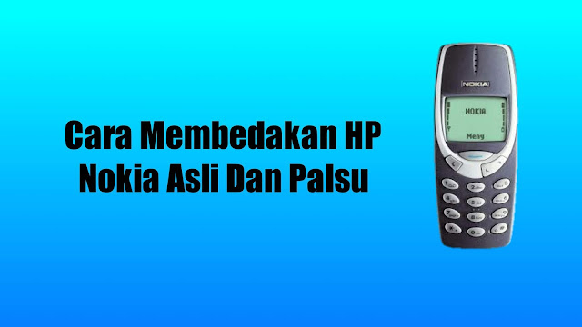 Cara Membedakan HP Nokia Asli dan Palsu