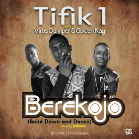 Download Mp3: Tifik1 – Berekojo ft Viruz Da Viper & Golden Kay