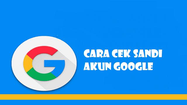 Cara Cek Sandi Akun Google