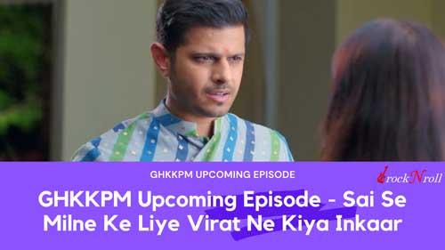 GHKKPM-Upcoming-Episode-Sai-Se-Milne-Ke-Liye-Virat-Ne-Kiya-Inkaar