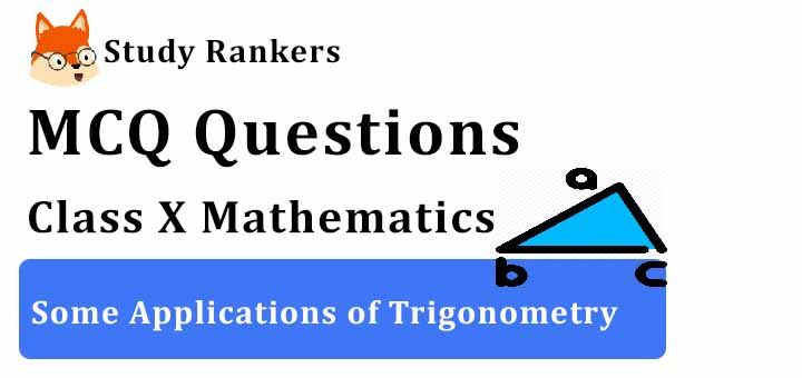 MCQ Questions for Class 10 Maths: Ch 9 Some Applications of Trigonometry