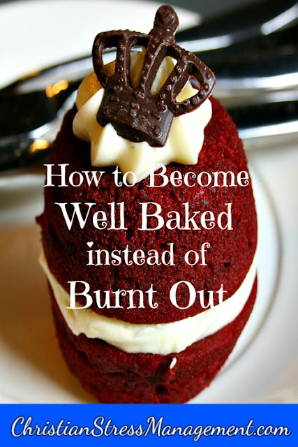 How to become a well baked Christian instead of a burnt out Christian