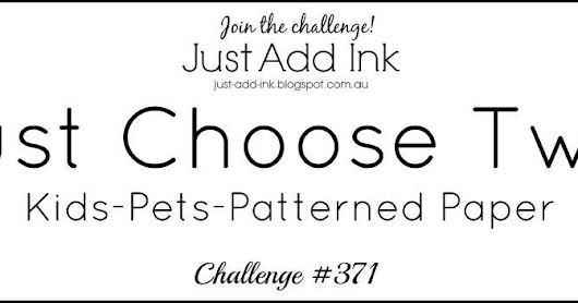 Just Add Ink #371 - 'Just Choose Two'