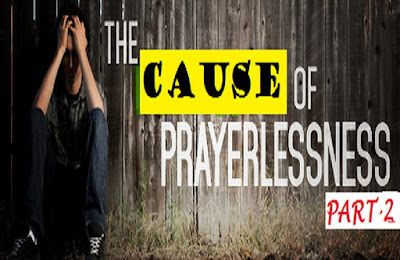 The Cause OF Prayerlessness In The Life Of Christian Part 2