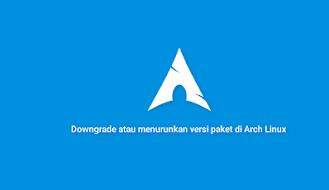 Cara menurunkan versi paket di Arch Linux (Downgrade)