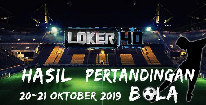 HASIL PERTANDINGAN BOLA 20 – 21 OKTOBER 2019