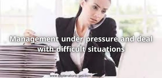 Management under pressure and deal with difficult situations
