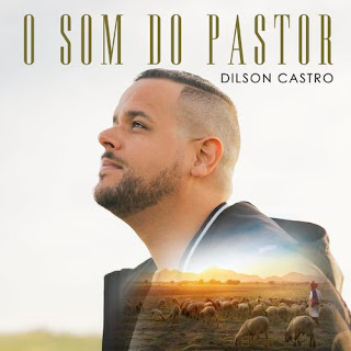 O Som Do Pastor - Dilson Castro