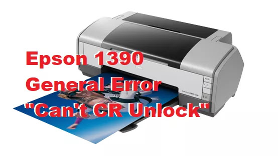 Printer Epson 1390 General Error [Cannot CR Unlock Error]