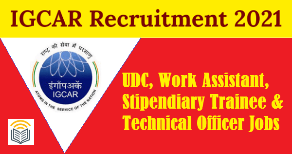 IGCAR RECRUITMENT 2021 APPLY FOR 337 STIPENDIARY TRAINEE & OTHER JOBS
