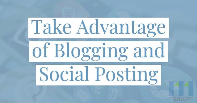 Take Advantage of Blogging and Social Posting