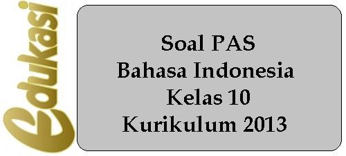 Soal PAS Bahasa Indonesia Kelas 10 K13