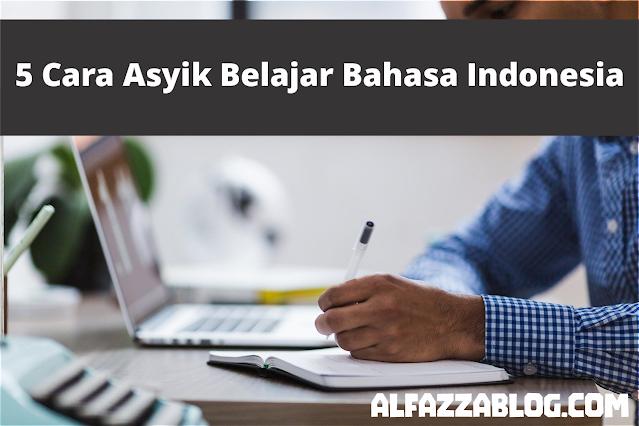 5 Cara Asyik Belajar Bahasa Indonesia