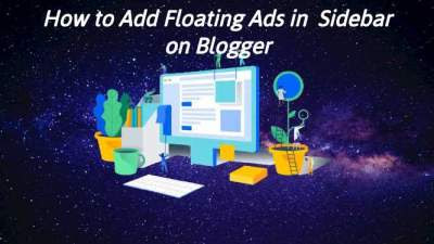 How to Add Floating Ads in  Sidebar on Blogger