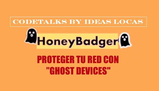 CodeTalks By Ideas Locas: Honey Badger Para Proteger Tu Red Con