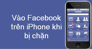 Cách vào Facebook bị chặn trên iPhone, iPad