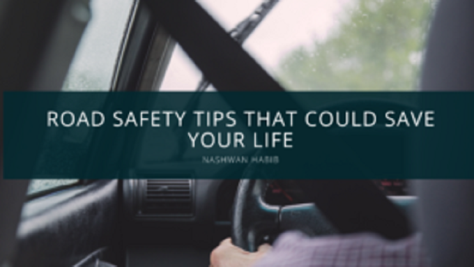 Nashwan Habib Provides Road Safety Tips That Could Save Your Life