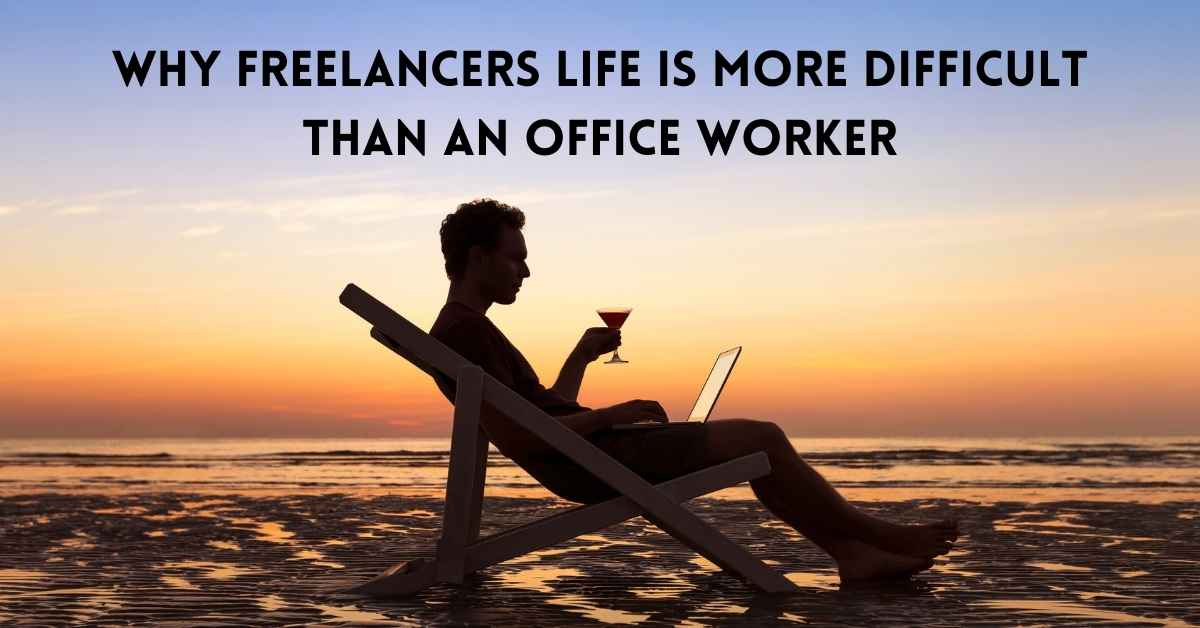 Why Freelancers life is more difficult than an office worker - Moniedism