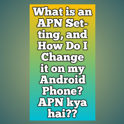 What is an APN Setting, and How Do I Change it on my Android Phone? APN kya hai??