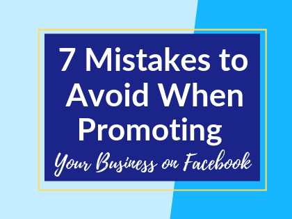 7 Mistakes to Avoid When Promoting Your Business on Facebook