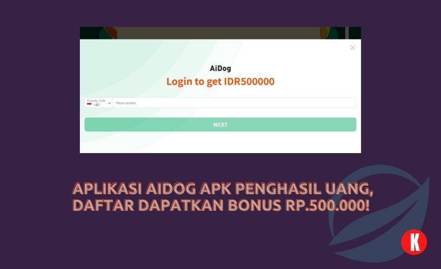 Aplikasi Aidog Apk Penghasil Uang Daftar Dapatkan Bonus Rp 500 000 Kak Ceng Com