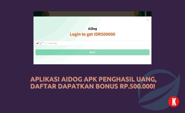 Aplikasi Aidog APK Penghasil Uang, Daftar Dapatkan Bonus Rp.500.000!