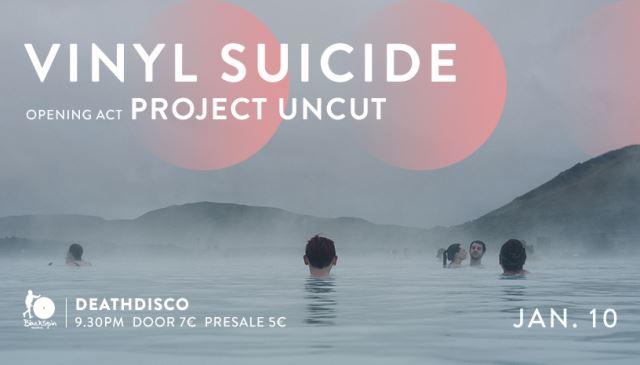 Vinyl Suicide, Project Uncut: Παρασκευή 10 Ιανουαρίου @ Death Disco