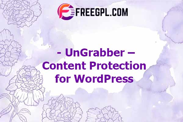 UnGrabber – Content Protection for WordPress Nulled Download Free