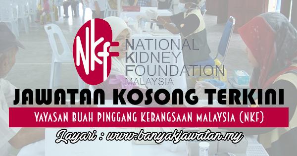 Jawatan Kosong Terkini 2017 di Yayasan Buah Pinggang Kebangsaan Malaysia (NKF) www.banyakjawatan.my