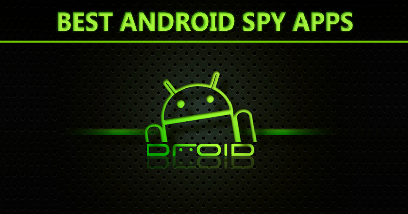 10 Best Android Spy Apps That Will Make You Feel Like A Detective ...