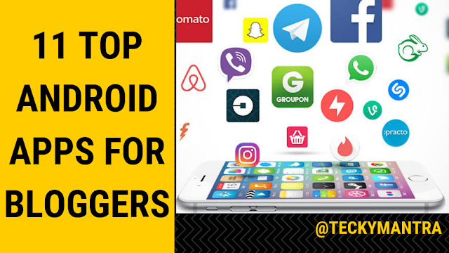 11 Best android apps every new or expert blogger should have| The Last One will surprise you