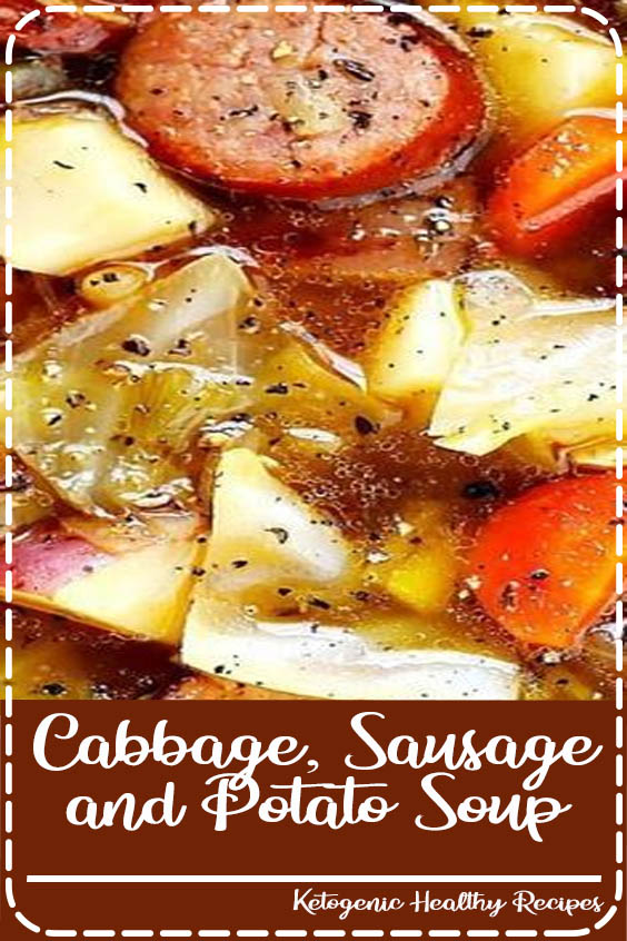 Sausage and Potato Soup recipe is nice and hearty and comforting Cabbage, Sausage and Potato Soup